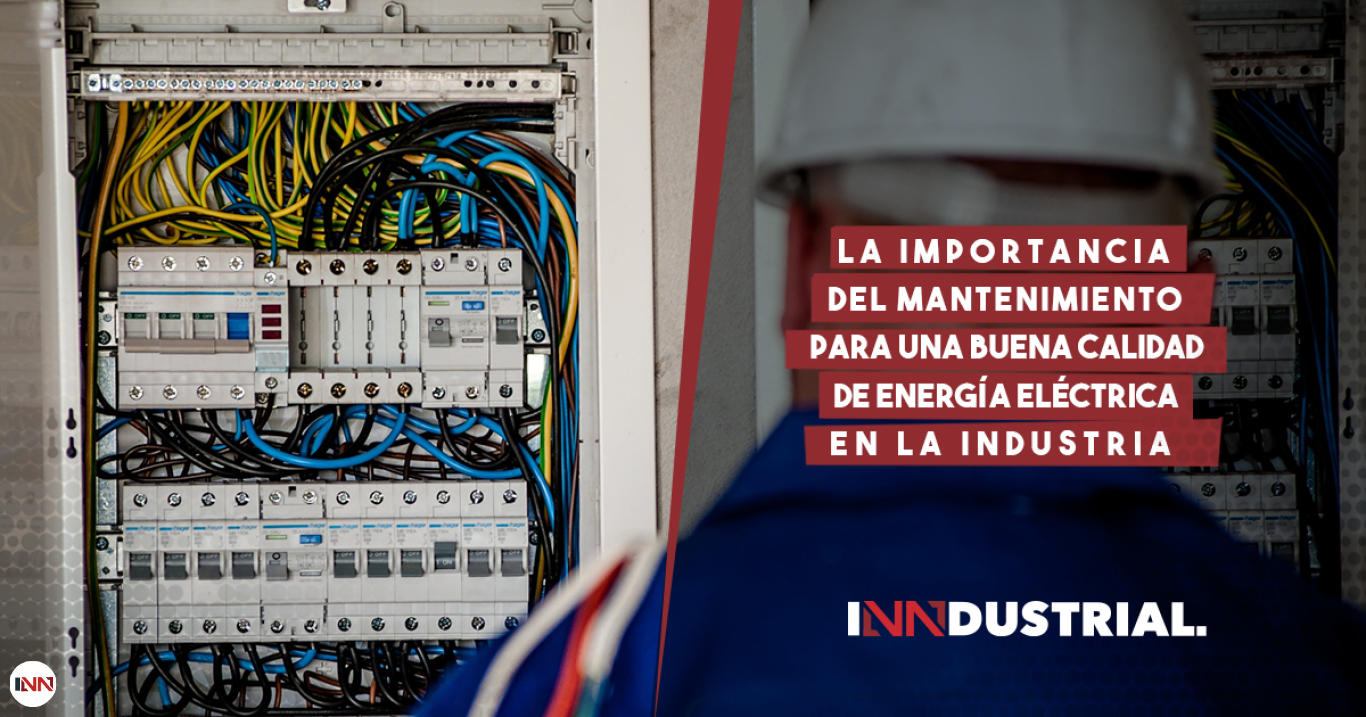 La importancia del mantenimiento para una buena calidad de energía eléctrica en la industria